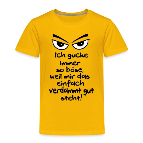 Böse Gucken steht mir gut Grimmig Aussehen Spruch - Kinder Premium T-Shirt