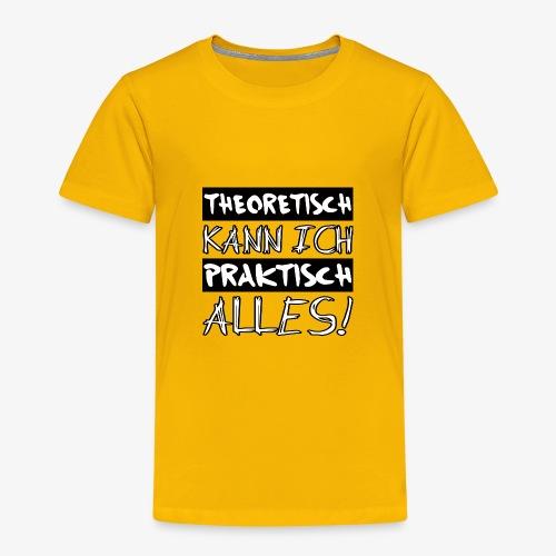 Theoretisch kann ich praktisch alles - Kinder Premium T-Shirt