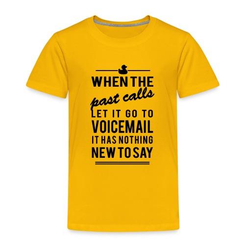 When the past calls let it go to voicemail - Kinder Premium T-Shirt