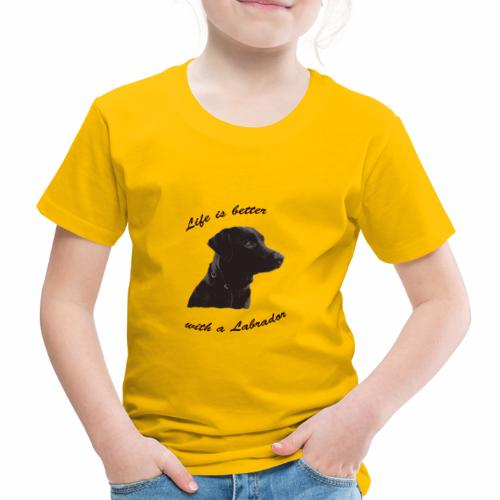 Life is better with a Labrador - Kinder Premium T-Shirt