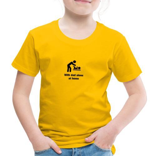 Mit Papa alleine zu Hause - Kinder Premium T-Shirt