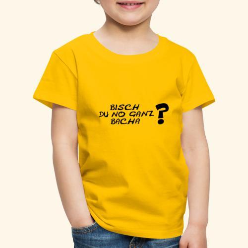 Bisch du no ganz bacha? - Kinder Premium T-Shirt