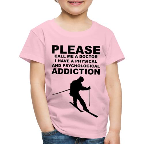 Call me a doctor, I have a addiction to skiing - Kinder Premium T-Shirt