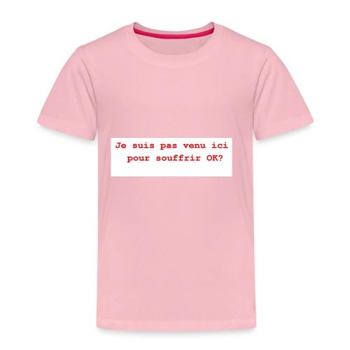 Je suis pas venu ici pour souffrir ok humour, c' - T-shirt Premium Enfant