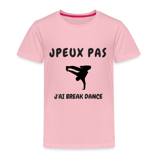 JPEUX PAS J'AI BREAK DANCE - T-shirt Premium Enfant