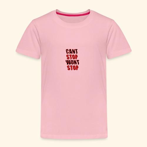 cant stop wont stop - Børne premium T-shirt