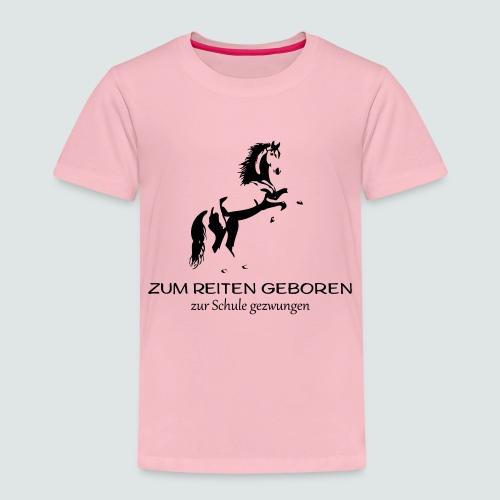ZUM REITEN GEBOREN ZUR SCHULE gezwungen - Kinder Premium T-Shirt