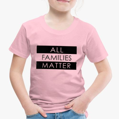 all families matter - Kinder Premium T-Shirt