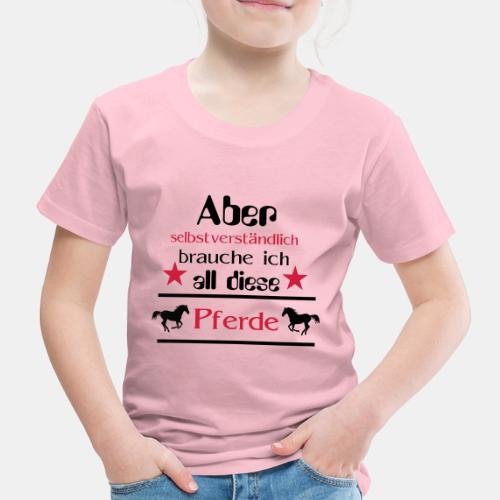 Aber selbstverständlich brauche ich all diese Pfer - Kinder Premium T-Shirt