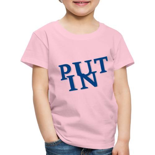 put in - Kinder Premium T-Shirt