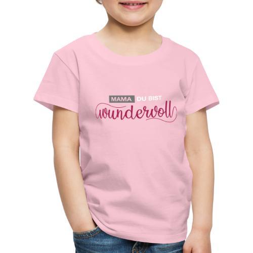 mama du bist wundervoll 01 - Kinder Premium T-Shirt