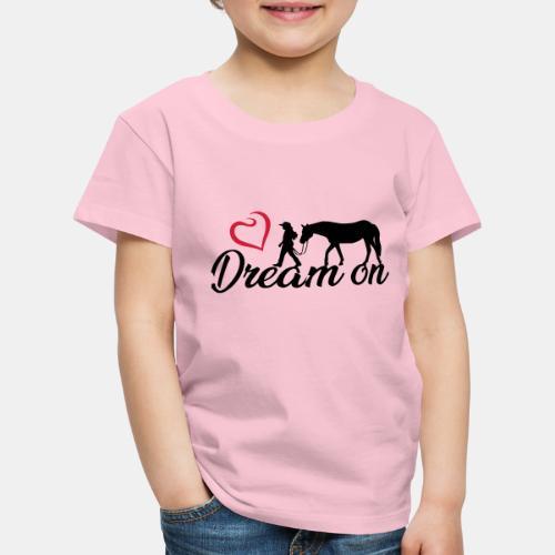Dream on - Halte an Deinen Träumen fest - Kinder Premium T-Shirt
