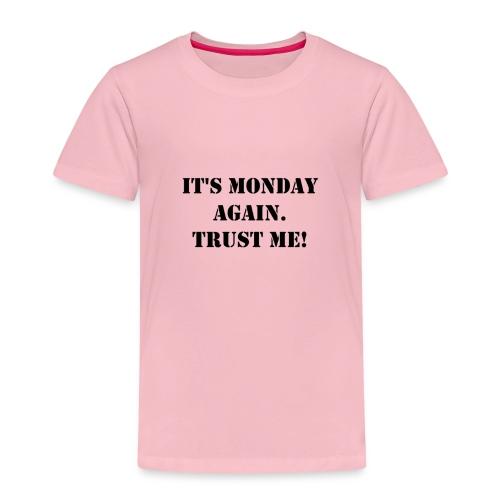 It's Monday again. - Kinder Premium T-Shirt