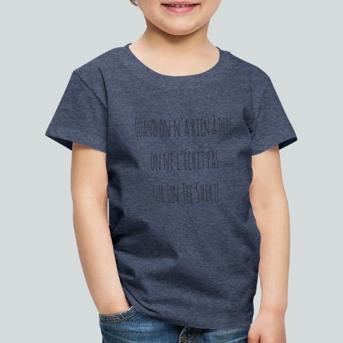 Quand on n'a rien à dire ....N - T-shirt Premium Enfant