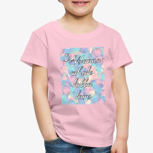 Wanna whole lotta love - Maglietta Premium per bambini