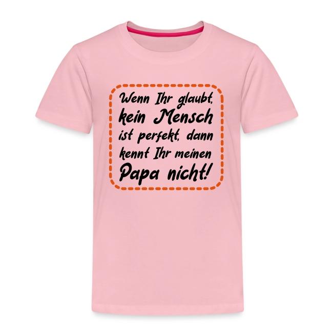 Papa Ist Perfekt Vater Sohn Tochter Spruch Kinder Premium T Shirt
