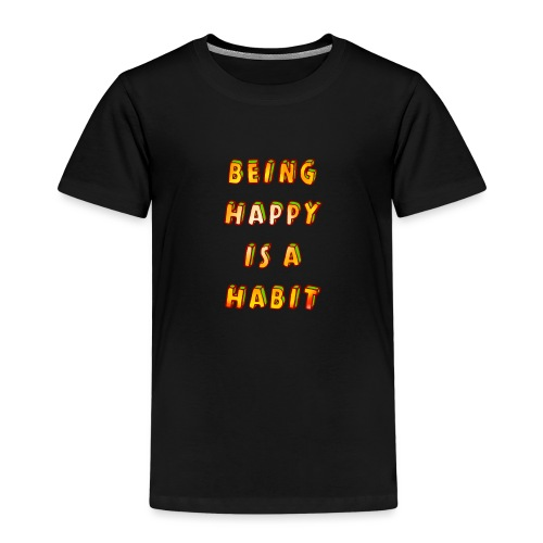being happy is a habit - Kids' Premium T-Shirt
