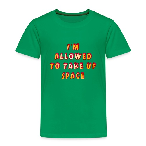 I m allowed to take up space - Kids' Premium T-Shirt