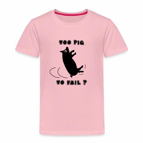 TOO PIG TO FAIL ? - Jeux de mots - Francois Ville - T-shirt Premium Enfant