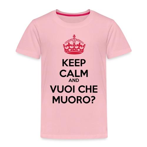 Vuoi che muoro Keep Calm - Maglietta Premium per bambini