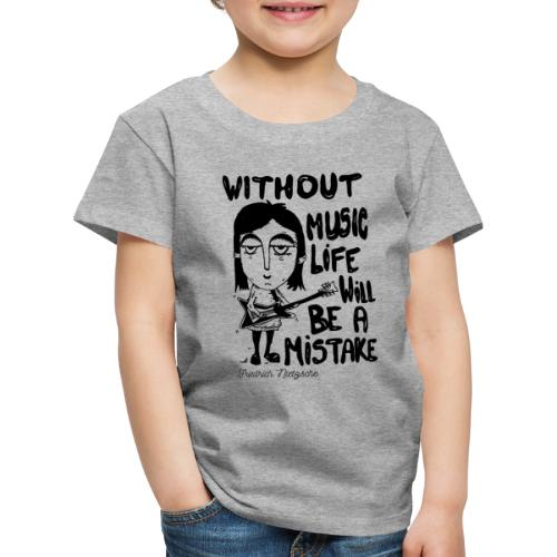 without music life will be a mistake - Kids' Premium T-Shirt