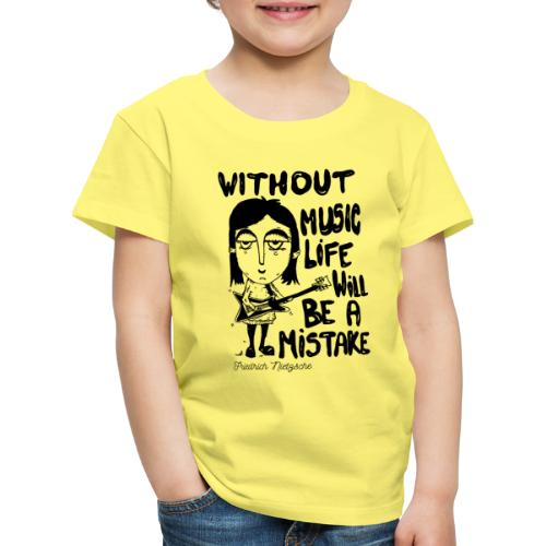 without music life will be a mistake - Maglietta Premium per bambini