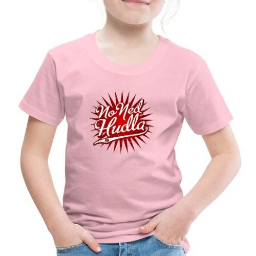 No Ned Hudla - Kinder Premium T-Shirt