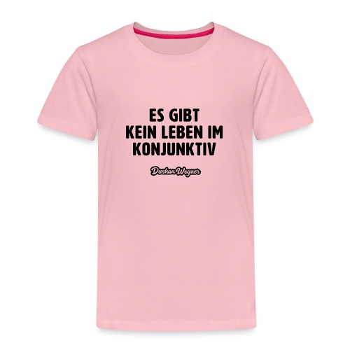 Es gibt kein Leben im Konjunktiv (dunkel) - Kinder Premium T-Shirt