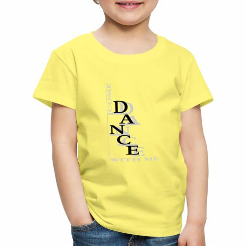 Come Dance With Me - Kids' Premium T-Shirt