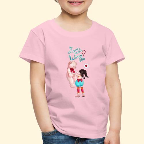 Fille au nounours - Love more Worry less - T-shirt Premium Enfant