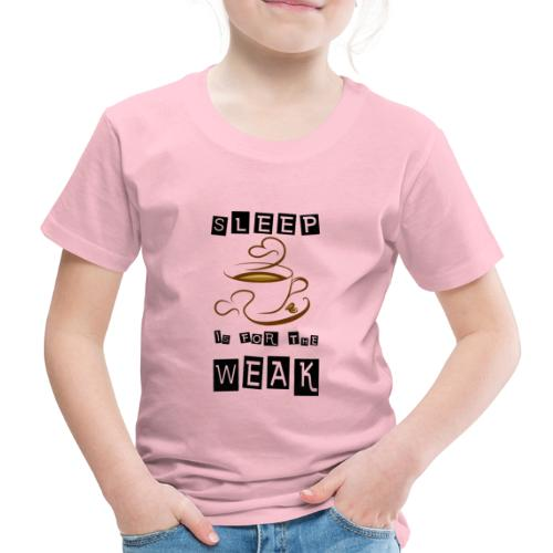 Sleep is for the weak - Kinder Premium T-Shirt
