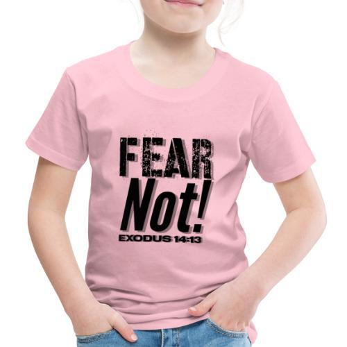 Fear Not Inspirational Lifequote Black Text - Kids' Premium T-Shirt