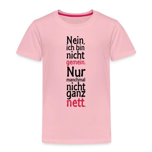 Nein, ich bin nicht gemein. Nur manchmal nicht - Kinder Premium T-Shirt