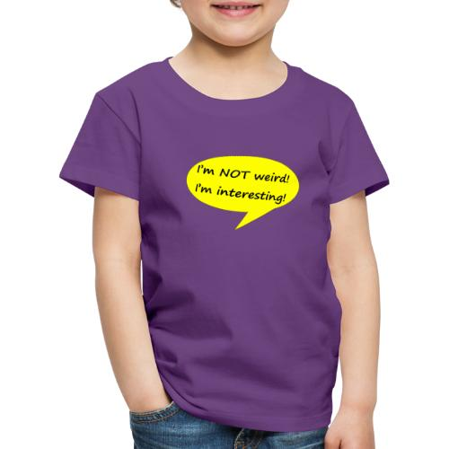 I m not weird - Kinder Premium T-Shirt