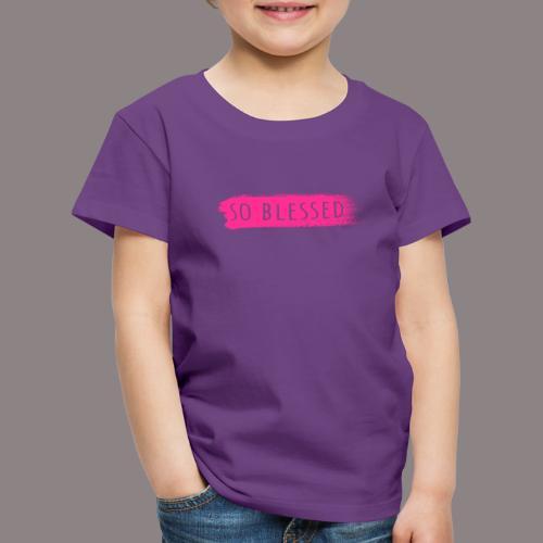 so blessed - Kinder Premium T-Shirt