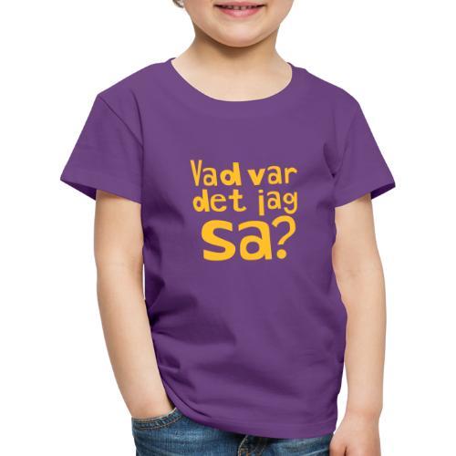 VAD VAR DET JAG SA? - Premium-T-shirt barn