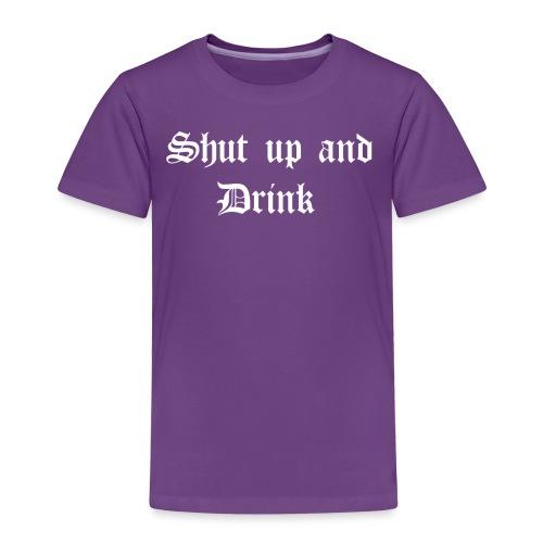 Shut up and Drink - Kinder Premium T-Shirt