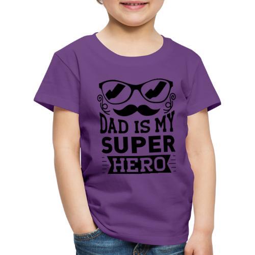 Dad is My Super Hero - T-shirt Premium Enfant