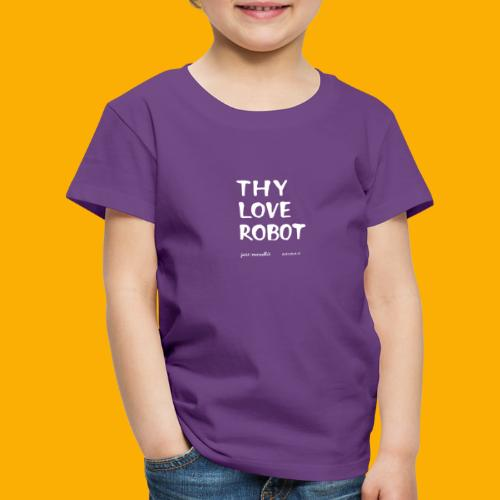 Dat Robot: Thy Love Robot - Kinderen Premium T-shirt