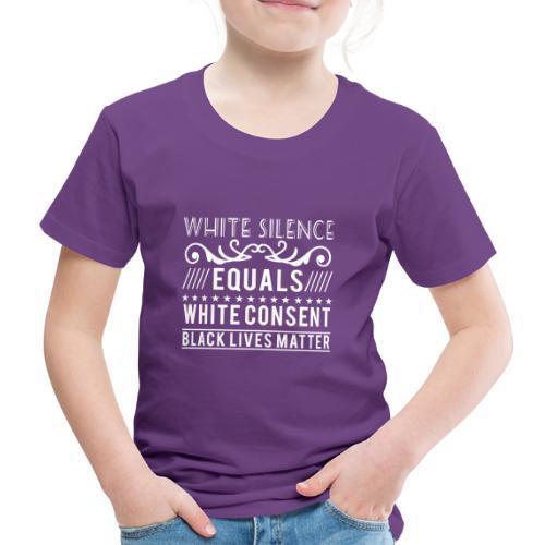 White silence equals white consent black lives - Kinder Premium T-Shirt