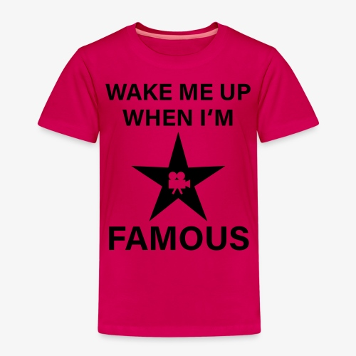 56 Wake me up when i'm FAMOUS Hollywood Star - Kinder Premium T-Shirt