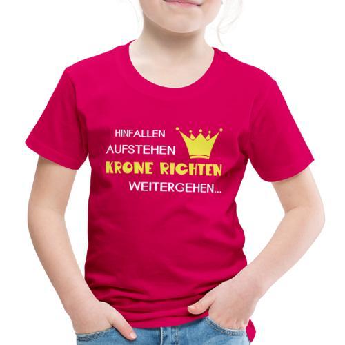 Hinfallen, aufstehen, Krone richten, weitergehen - Kinder Premium T-Shirt