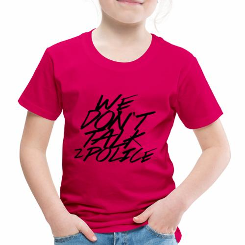 dont talk to police - Kinder Premium T-Shirt