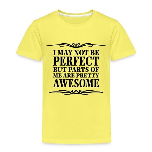 I May Not Be Perfect - Kids' Premium T-Shirt