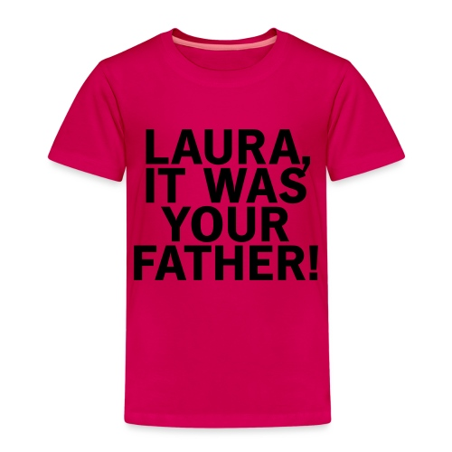Laura it was your father - Kinder Premium T-Shirt
