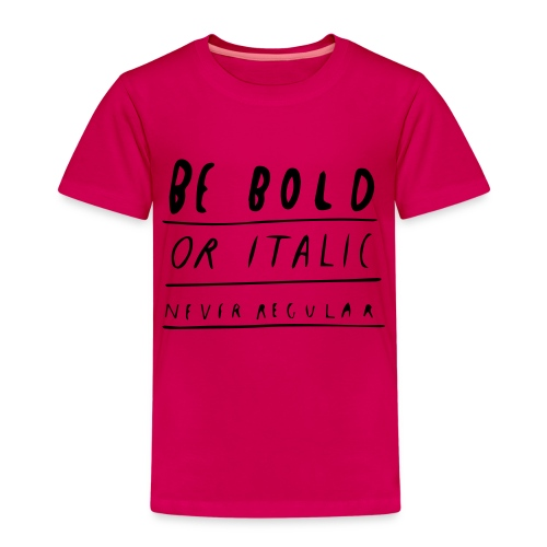 Be Bold or Italic - Kinder Premium T-Shirt