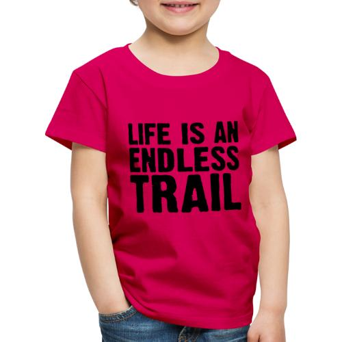 Life is an endless trail - Kinder Premium T-Shirt