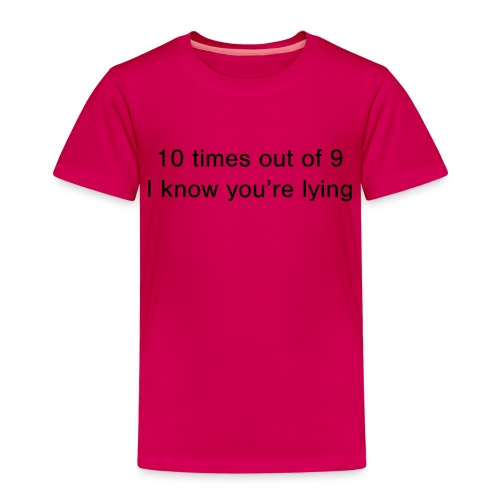 Lying 10 times out of 9 - Kids' Premium T-Shirt