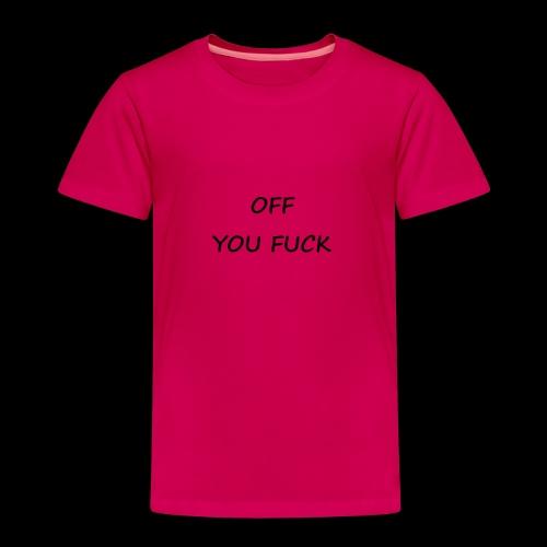 OFF YOU FUCK - Kids' Premium T-Shirt