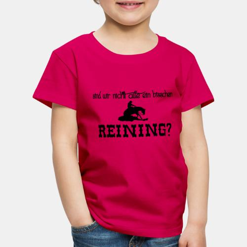 Sind wir nicht alle ein bisschen reining? - Kinder Premium T-Shirt
